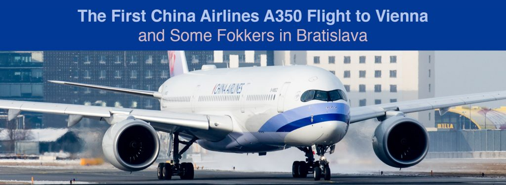 Spotting: The First China Airlines A350 Flight to Vienna and Some Fokkers in Bratislava