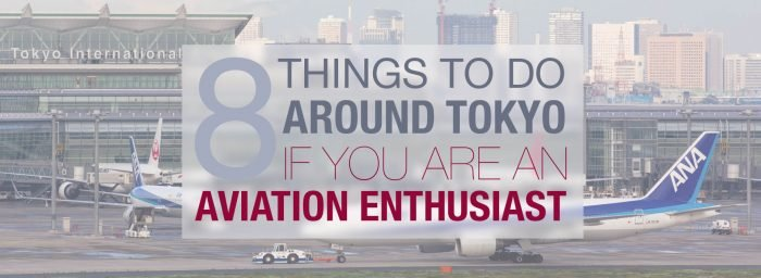 Eight Things to Do in Tokyo If You Are an Aviation Enthusiast or a Spotter