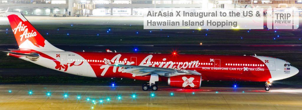 Trip Preview: AirAsia X Inaugural to the US & Hawaiian Island Hopping