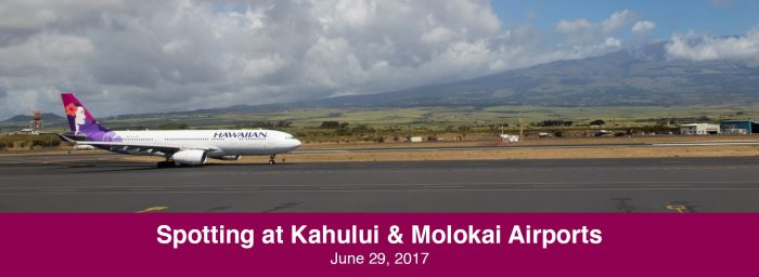 Spotting Report: Enjoying Hawaiian Traffic at Kahului and Molokai