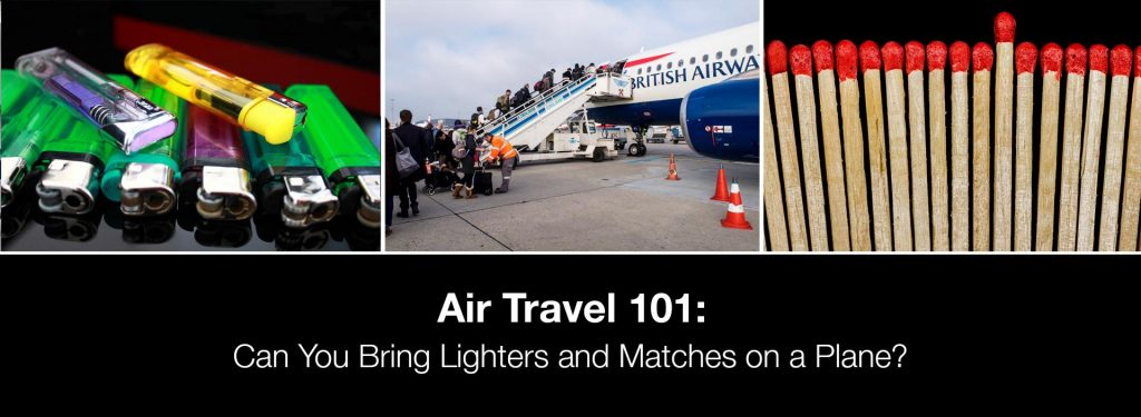 Can You Bring Lighters and Matches on a Plane?