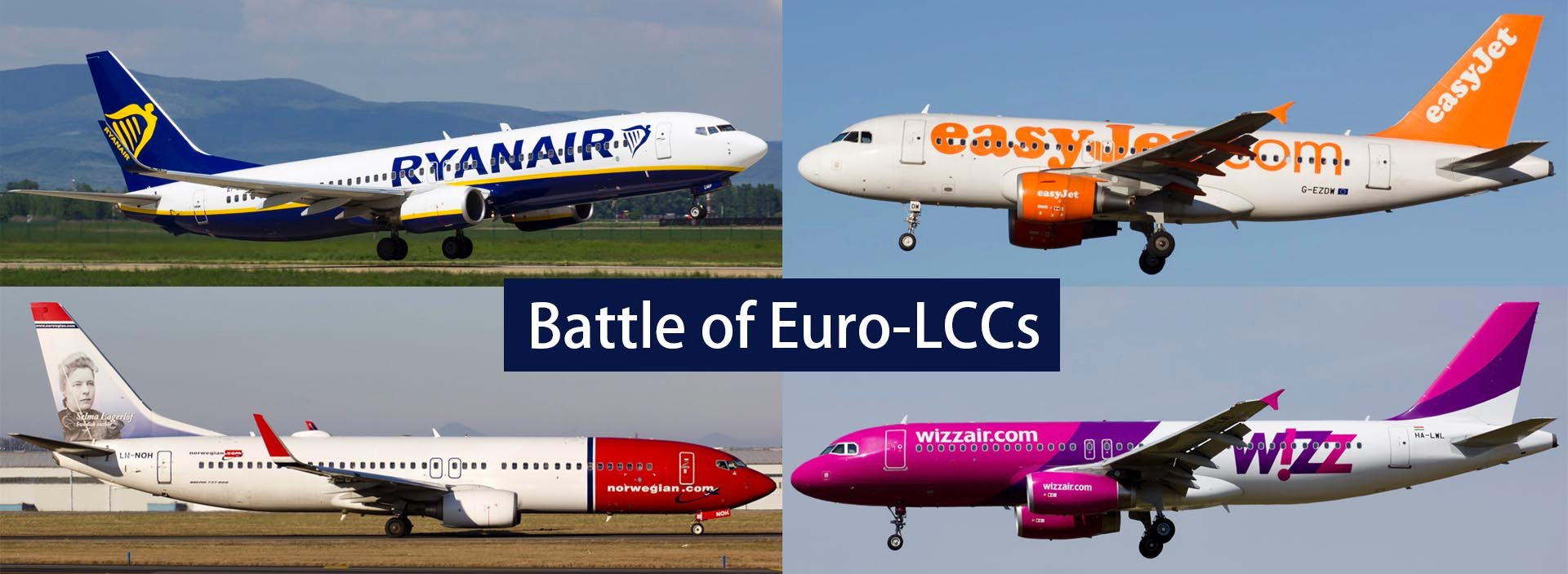Battle of Euro-LCCs: Ryanair vs. easyJet vs. Norwegian vs. Wizz Air