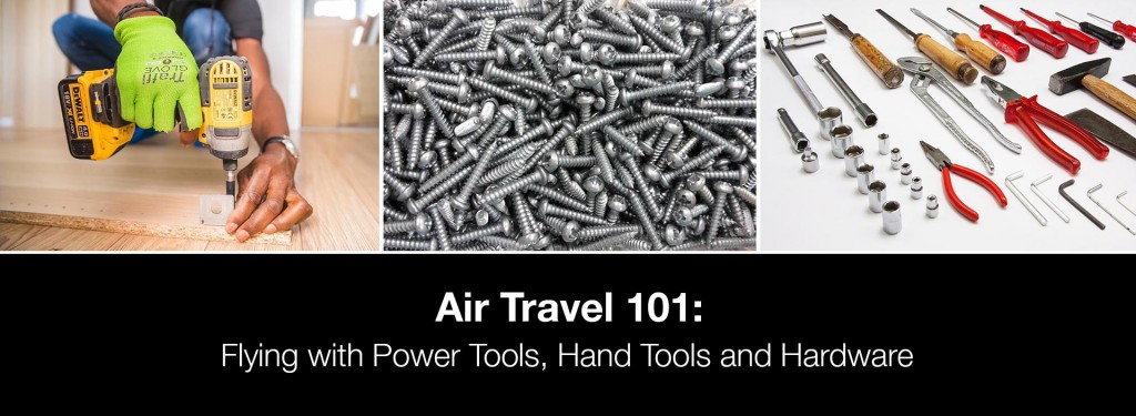Flying with Power Tools, Hand Tools and Hardware: What Are the Rules?