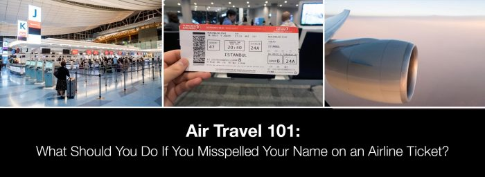 What Should You Do If You Misspelled Your Name on an Airline Ticket?