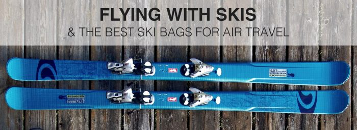 Flying with Skis: 4 Best Ski Bags for Air Travel & Other Things You Need to Know