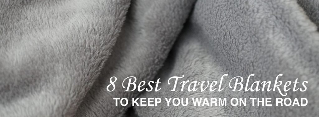 8 Best Travel Blankets to Keep You Warm on the Road