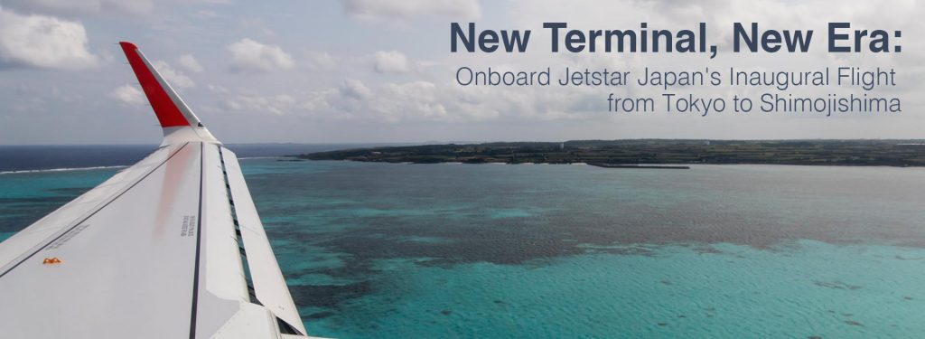 New Terminal, New Era: Onboard Jetstar Japan's Inaugural Flight from Tokyo to Shimojishima