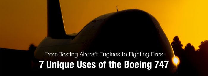 From Testing Aircraft Engines to Fighting Fires: 7 Unique Uses of the Boeing 747