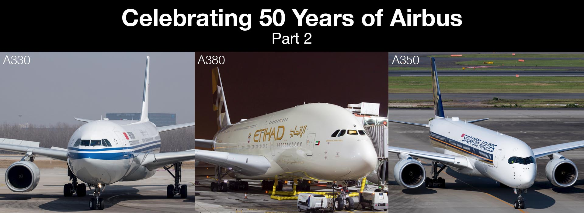 Celebrating 50 Years of Airbus Part 2: A330, A380, A350 & A220