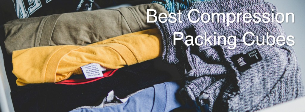 6 Best Compression Packing Cubes to Get in 2019